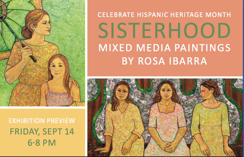 SISTERHOOD: MIXED MEDIA  PAINTINGS BY ROSA IBARRA  Friday, September 14, 6-8 pm, D'Amour Museum of Fine Arts.